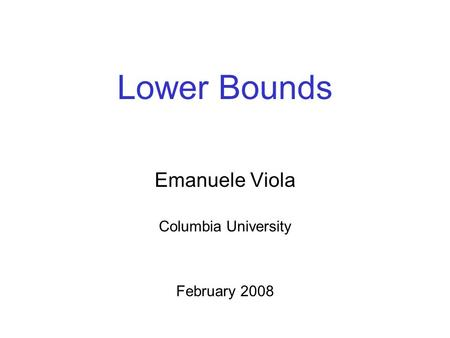 Lower Bounds Emanuele Viola Columbia University February 2008.