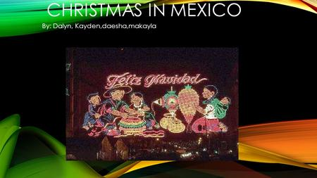 CHRISTMAS IN MEXICO By: Dalyn, Kayden,daesha,makayla.