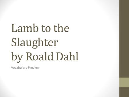 Lamb to the Slaughter by Roald Dahl Vocabulary Preview.