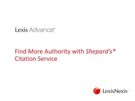Find More Authority with Shepard's® Citation Service.