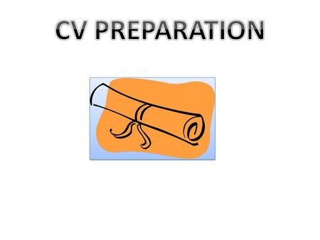 Your CV - your marketing tool Your CV must convince an employer that: You have the skills and experience they are looking for You have held responsibility.