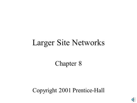 Larger Site Networks Chapter 8 Copyright 2001 Prentice-Hall.
