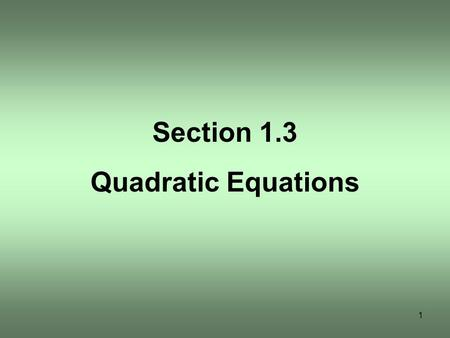 Section 1.3 Quadratic Equations 1. 2 OBJECTIVE 1 3.