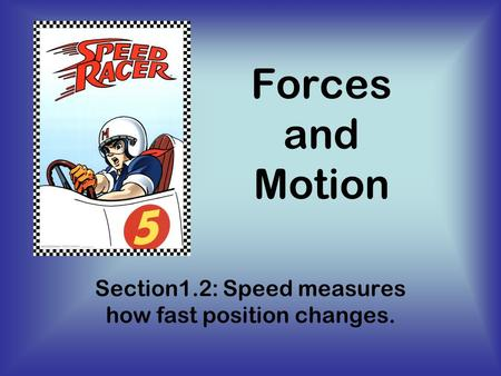 Forces and Motion Section1.2: Speed measures how fast position changes.