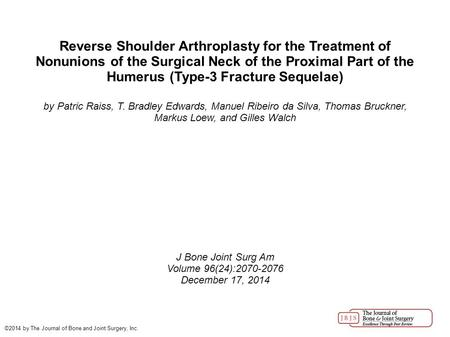 Reverse Shoulder Arthroplasty for the Treatment of Nonunions of the Surgical Neck of the Proximal Part of the Humerus (Type-3 Fracture Sequelae)‏ by Patric.