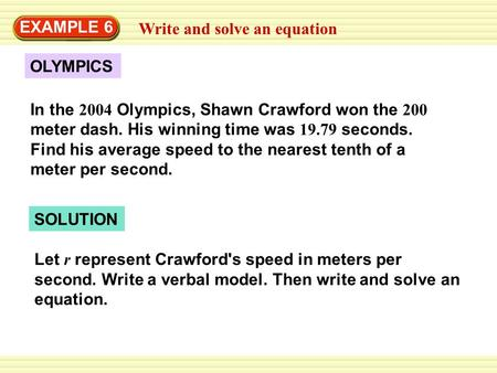 EXAMPLE 6 Write and solve an equation Let r represent Crawford's speed in meters per second. Write a verbal model. Then write and solve an equation. SOLUTION.