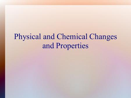 Physical and Chemical Changes and Properties. Physical Properties A characteristic that can be observed or measured without changing the object. Density,