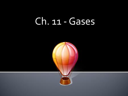 Ch. 11 - Gases.  To describe a gas fully you need to state 4 measurable quantities:  Volume  Temperature  Number of molecules  pressure.