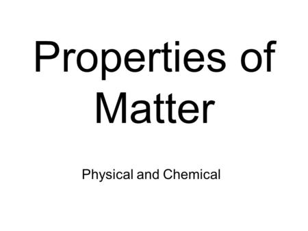 Properties of Matter Physical and Chemical Matter Has mass and takes up space Substance Definite composition Mixture Retains properties of individual.