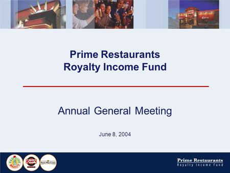 Prime Restaurants Royalty Income Fund Annual General Meeting June 8, 2004.