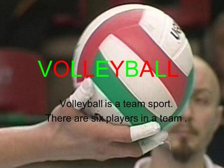 Volleyball is a team sport. There are six players in a team .