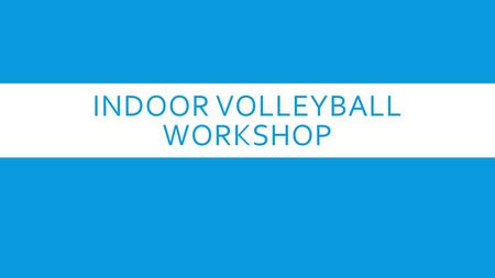 INDOOR VOLLEYBALL WORKSHOP. SPORTSMANSHIP  A = Excellent conduct and sportsmanship. (4 points)  B = Acceptable conduct and sportsmanship. (3 points)