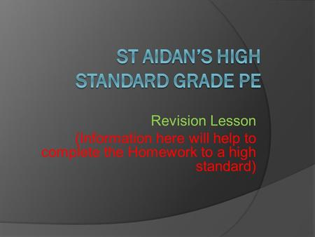 Revision Lesson (Information here will help to complete the Homework to a high standard)