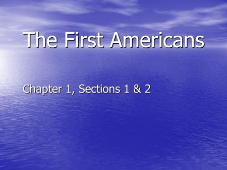 The First Americans Chapter 1, Sections 1 & 2. Early Peoples The first people to enter North America were Asian hunters. The first people to enter North.