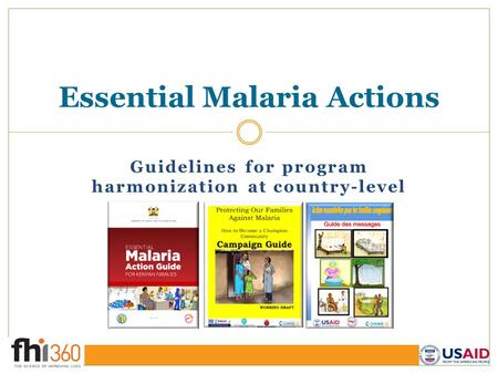 Essential Malaria Actions Guidelines for program harmonization at country-level.
