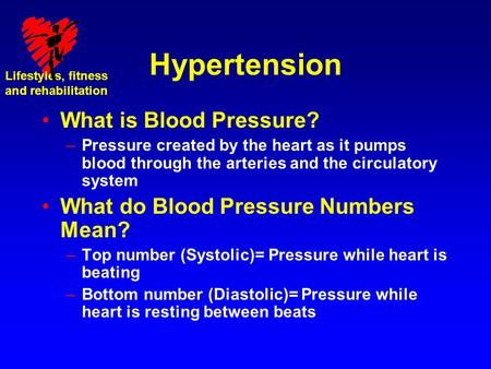 Hypertension What is Blood Pressure? –Pressure created by the heart as it pumps blood through the arteries and the circulatory system What do Blood Pressure.