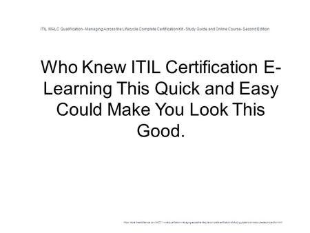 ITIL MALC Qualification - Managing Across the Lifecycle Complete Certification Kit - Study Guide and Online Course- Second Edition 1 Who Knew ITIL Certification.