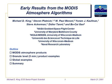 Michael D. King, EOS Senior Project ScientistMarch 21, 2001 1 Early Results from the MODIS Atmosphere Algorithms Michael D. King, 1 Steven Platnick, 1,2.