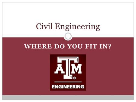WHERE DO YOU FIT IN? Civil Engineering. Why Civil Engineering? Job placement Salary Hands-on job Give back.