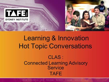 Learning & Innovation Hot Topic Conversations CLAS : Connected Learning Advisory Service TAFE.