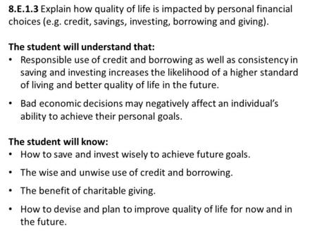 8.E.1.3 Explain how quality of life is impacted by personal financial choices (e.g. credit, savings, investing, borrowing and giving). The student will.