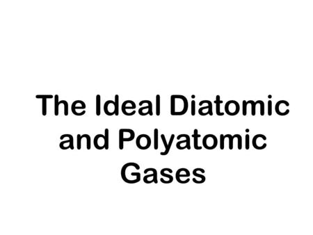 The Ideal Diatomic and Polyatomic Gases. Canonical partition function for ideal diatomic gas Consider a system of N non-interacting identical molecules: