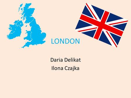 LONDON Daria Delikat Ilona Czajka. LONDON MAP London is the capital and most populous city of England and the United Kingdom. Standing on the River Thames,