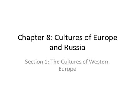 Chapter 8: Cultures of Europe and Russia Section 1: The Cultures of Western Europe.