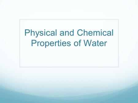 Physical and Chemical Properties of Water. The Water Molecule Water is a compound Compound: substance that contains two or more different elements. H.