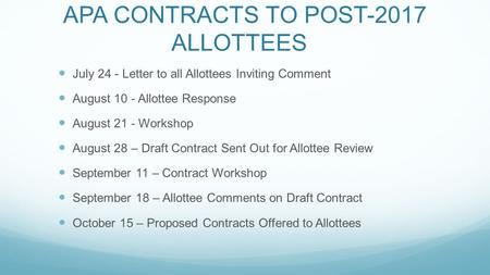 APA CONTRACTS TO POST-2017 ALLOTTEES July 24 - Letter to all Allottees Inviting Comment August 10 - Allottee Response August 21 - Workshop August 28 –