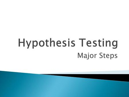 Major Steps. 1.State the hypotheses.  Be sure to state both the null hypothesis and the alternative hypothesis, and identify which is the claim. H0H0.
