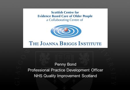 Penny Bond Professional Practice Development Officer NHS Quality Improvement Scotland.