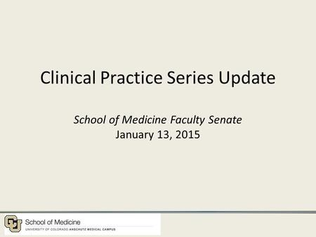 Clinical Practice Series Update School of Medicine Faculty Senate January 13, 2015.