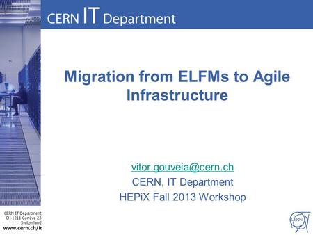 CERN IT Department CH-1211 Genève 23 Switzerland  t Migration from ELFMs to Agile Infrastructure CERN, IT Department.