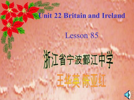 Unit 22 Britain and Ireland Lesson 85 Unit 22 Britain and Ireland Lesson 85.