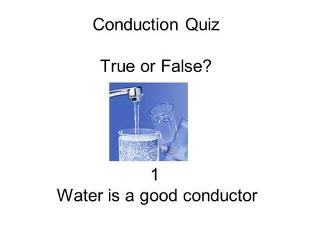 Conduction Quiz True or False?