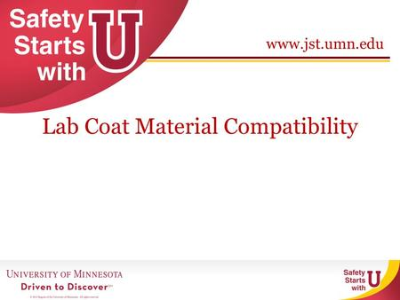 Www.jst.umn.edu Lab Coat Material Compatibility. www.jst.umn.edu Splash Protection 2 Less flammable than blends Stock room Less susceptible to acids than.