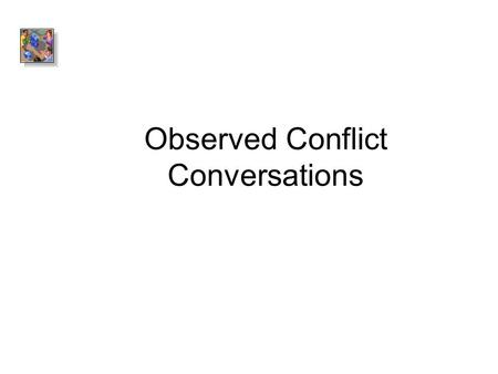 Observed Conflict Conversations. Business relationships, like all interactions between people, can be extremely complicated and delicate Add pressure.