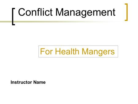 Conflict Management For Health Mangers Instructor Name.