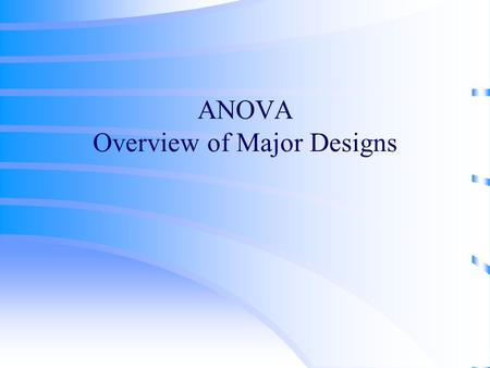 ANOVA Overview of Major Designs. Between or Within Subjects Between-subjects (completely randomized) designs –Subjects are nested within treatment conditions.