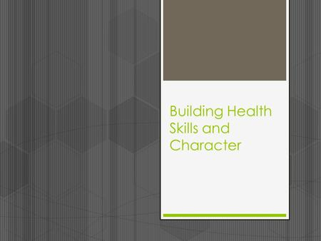 Building Health Skills and Character. Objectives  Demonstrate communication skills in building and maintaining healthy relationships.  Demonstrate refusal.