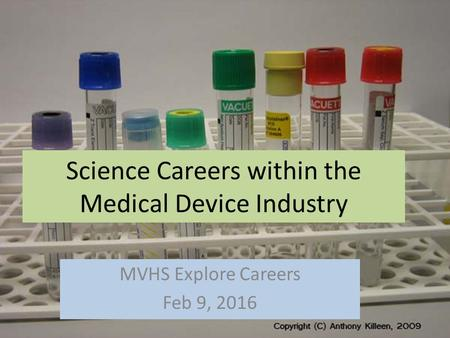 Science Careers within the Medical Device Industry MVHS Explore Careers Feb 9, 2016.