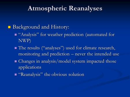 "Atmospheric Reanalyses Background and History: Background and History: ""Analysis"" for weather prediction (automated for NWP) ""Analysis"" for weather prediction."