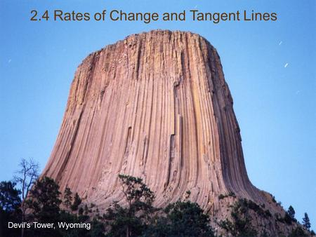 2.4 Rates of Change and Tangent Lines Devil's Tower, Wyoming.