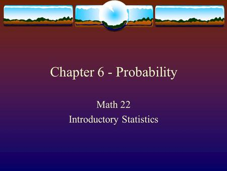 Chapter 6 - Probability Math 22 Introductory Statistics.
