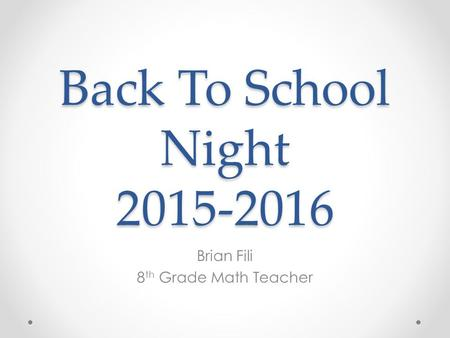 Back To School Night 2015-2016 Brian Fili 8 th Grade Math Teacher.
