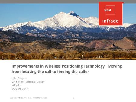 Improvements in Wireless Positioning Technology. Moving from locating the call to finding the caller John Snapp VP, Senior Technical Officer Intrado May.