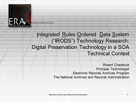"National Archives and Records Administration1 Integrated Rules Ordered Data System (""IRODS"") Technology Research: Digital Preservation Technology in a."
