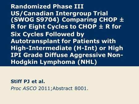 Randomized Phase III US/Canadian Intergroup Trial (SWOG S9704) Comparing CHOP ± R for Eight Cycles to CHOP ± R for Six Cycles Followed by Autotransplant.