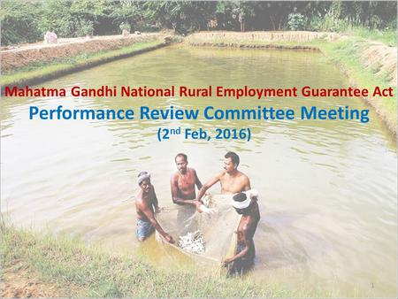 1 Mahatma Gandhi National Rural Employment Guarantee Act Performance Review Committee Meeting (2 nd Feb, 2016)